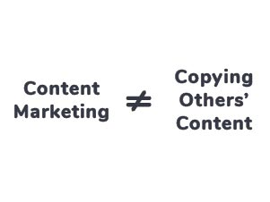 Content Marketing is not equal to Copying others' Content