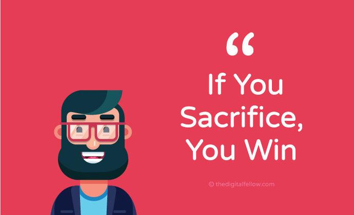If you sacrifice, You win