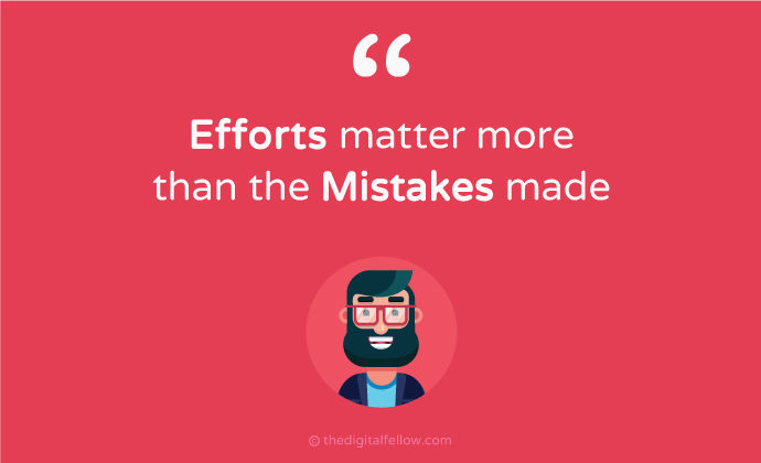 Efforts matter more than the mistakes made
