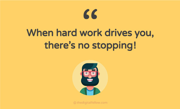 When hard work drives you, There's no stopping!