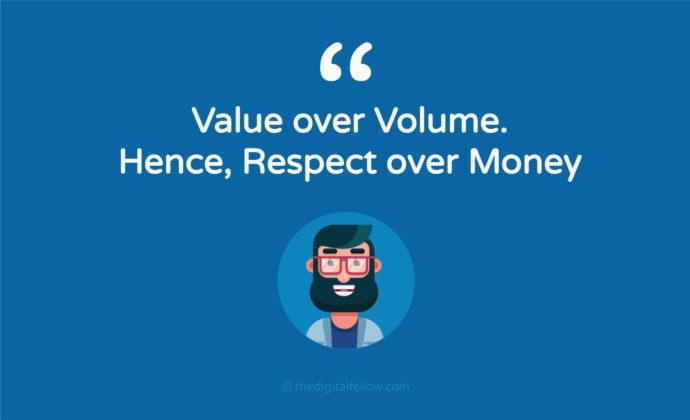 Value over volume. Hence, respect over money