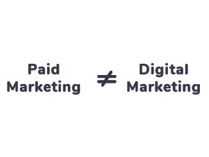 Paid Marketing is not equal to Digital Marketing