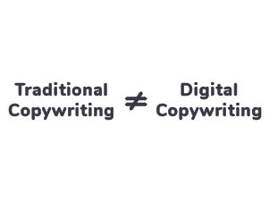 Traditional Copywriting is not equal to Digital Copywriting