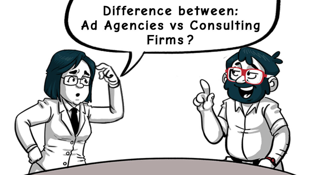What's the difference between : Ad Agencies vs Consulting Firms ?
