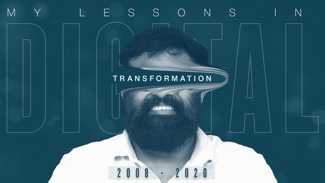 2008-2020: Subhobroto Chakroborty's Digital Transformation